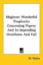Magicon: Wonderful Prophecies Concerning Popery and Its Impending Overthrow and
