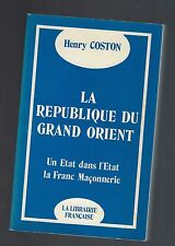 LA REPUBLIQUE DU GRAND ORIENT  HENRI COSTON ETAT DANS L'ETAT LA FRANC MACONNERIE