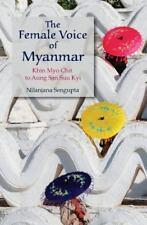The Female Voice of Myanmar : Khin Myo Chit to Aung San Suu Kyi by Nilanjana...