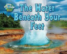 Drip, Drip, Drop Earth's Water: The Water Beneath Your Feet by Ellen Lawrence...