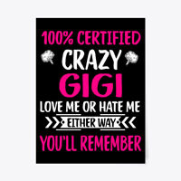 "Crazy Gigi Love Me Or Hate Either Gift Poster - 18""x24"""