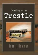 Don't Play on the Trestle by John J. Bowman (2012, Hardcover)