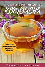 Kombucha : The Miracle Fermented Tea (Kombucha for Beginners) by yamazuki...