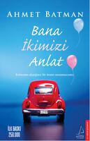 Bana Ikimizi Anlat Ahmet Batman (Yeni Türkce Kitap)