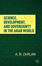 Science, Development, And Sovereignty In The Arab World: By A. B. Zahlan