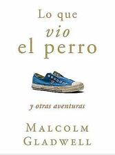 Lo Que Vio el Perro (What the Dog Saw) by Malcolm Gladwell (2010, Paperback)