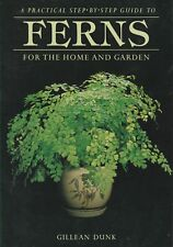 FERNS Step By Step for Home & Garden Gillean Dunk **GOOD COPY**