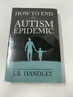 New- How to End the Autism Epidemic - Paperback/Softcover J.B. Handley FREE SHIP