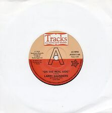 LARRY SAUNDERS   ON THE REAL SIDE / SWEET SWEET LADY  Limited UK OUTTASIGHT DEMO