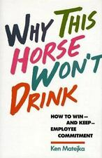 Why This Horse Won't Drink: How to Win and Keep Employee Commitment, Matejka, Ke
