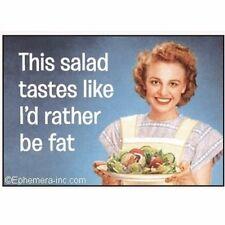 Ephemera Magnet This Salad Tastes Like I'd Rather Be Fat Fridge Humor NEW E6150