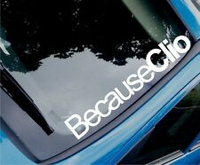 BECAUSE CLIO Funny Novelty Car/Window/Bumper Vinyl Sticker/Decal - Large Size