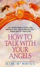 How to Talk with Your Angels by Kim O'Neill (1995, Paperback) GG666