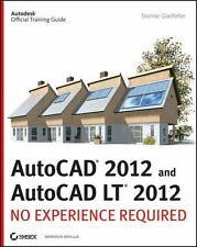 AutoCAD 2012 and AutoCAD LT 2012 : No Experience Required by Donnie Gladfelter …
