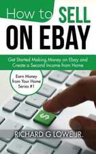 How to Sell on Ebay: Get Started Making Money on Ebay and Create a Second Income