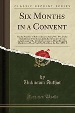 Six Months in a Convent: Or, the Narrative of Rebecca Theresa Reed, Who Was Unde