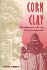 """""""CORN IN CLAY: Maize Paleoethnobotany in Pre-Columbian Art"""" (1999) FIRST EDITION"""