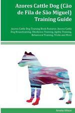 Azores Cattle Dog (Cão de Fila de São Miguel) Training Guide Azores Cattle...