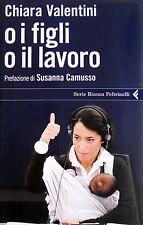 CHIARA VALENTINI O I FIGLI O IL LAVORO FELTRINELLI 2012
