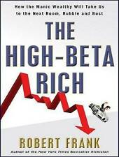 The High-Beta Rich: How the Manic Wealthy Will Take Us to the Next Boom, Bubble,