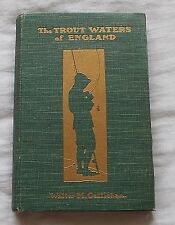THE TROUT WATERS OF ENGLAND FISHING BOOK BY WALTER M GALLICHAN 1908 1ST GRAYLING