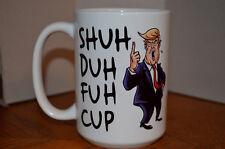 Shuh Duh Fuh Cup Funny Trump Mug  Gift Mug Large 15 OZ