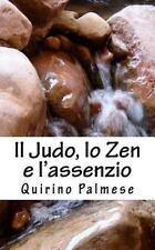 Il Judo, lo Zen e L'assenzio : La Via Del Guerriero e Dell'acqua Che Scorre...