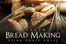 NEW Master Bread Making Using Whole Wheat by Diana Ballard