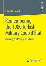 Remembering the 1980 Turkish Military Coup D'etat: Memory, Violence, and Trauma: 2016 by Elifcan Karacan (Paperback, 2015)