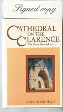 CATHEDRAL on the CLARENCE by JOHN MOORHEAD 1984 1st Edition Hc Dj SIGNED 3 TIMES