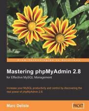 Mastering Phpmyadmin for Effective MySql Management 2e by Delisle, Marc