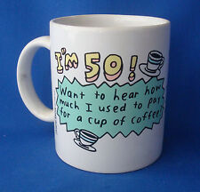 coffee cup mug I'm 50 birthday Want to hear how much I used to pay for a cup of