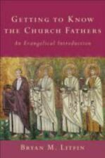 Getting to Know the Church Fathers : An Evangelical Introduction by Bryan M....