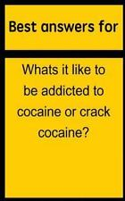 Best Answers for Whats It Like to Be Addicted to Cocaine or Crack Cocaine? by...