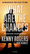 What Are the Chances by Kenny Rogers with Mike Blakely (2014, Paperback) 6X-153
