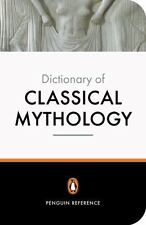 The Penguin Dictionary of Classical Mythology (Penguin Dictionary), Grimal, Pier