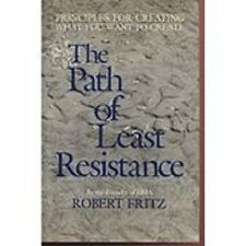 The Path of Least Resistance Principles For Creating What You Want..Robert Fritz