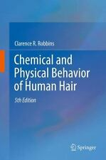 Chemical and Physical Behavior of Human Hair by Clarence R. Robbins (2012,...