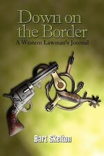 Down on the Border: A Western Lawman's Journal: By Bart Skelton