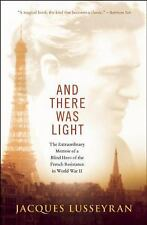 And There Was Light: The Extraordinary Memoir of a Blind Hero of the French Resi