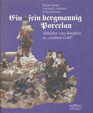 """Ein fein bergmannig Porcelan - Abbilder vom Bergbau in ,, weißem Gold """""""