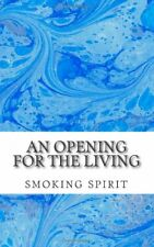 An opening for the living: smokingspirit123@hotmail.com, Spirit 9781460941133-,