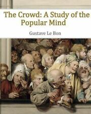 The Crowd: A Study of the Popular Mind Le Bon, Gustave