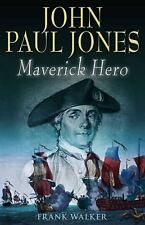 John Paul Jones Maverick Hero by Frank Walker (2008, Hardcover)