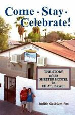 Come, Stay, Celebrate!: The Story of the Shelter Hostel in Eilat, Israel (Paperb