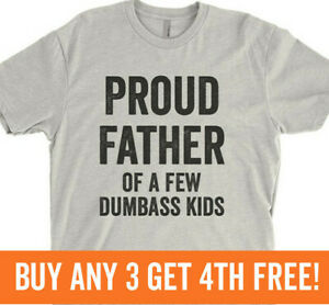 Proud Father Of A Few Dumb*ss Kids Shirt Fun Dad Father's Day Tee Unisex XS-XXL