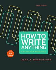 How to Write Anything with 2016 MLA Update: A Guide and Reference by Ruszkiew…