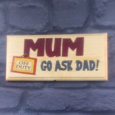 Mum Off Duty - Go Ask Dad! - Plaque / Sign / Gift - Mothers Day Kitchen  268