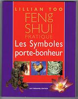 FENG SHUI PRATIQUE - LES SYMBOLES PORTE-BONHEUR - LILLIAN TOO -  NEUF