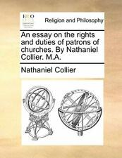 An essay on the rights and duties of patrons of churches. By Nathaniel Collie-,